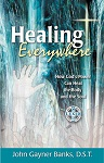 Healing Everywhere: How God's Power Can Heal the Body and the Soul