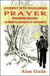 Journey Into Wholeness: Prayer for Inner Healing, an Essential Ministry of the Church