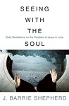 Seeing with the Soul: Daily Meditations on the Parables of Jesus in Luke