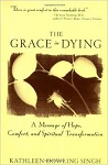 The Grace in Dying: A Message of Hope, Comfort, and Spiritual Transformation