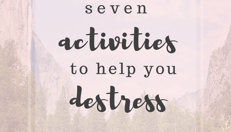 7 Activities to Help You Destress