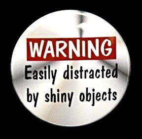 shiny objects syndrome