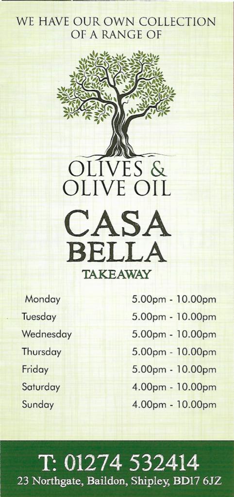 Casa Bella Baildon Takeaway, opening times.  Monday to Friday: 5-10 Saturday and Sunday 4-10.