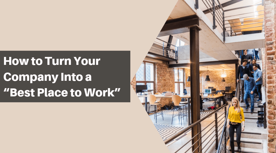 """How to Turn Your Company Into a """"Best Place to Work"""""""