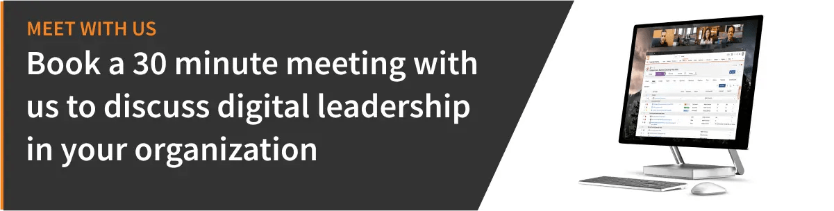 book a 30 minute meeting with us to discuss digital leadership in your organization