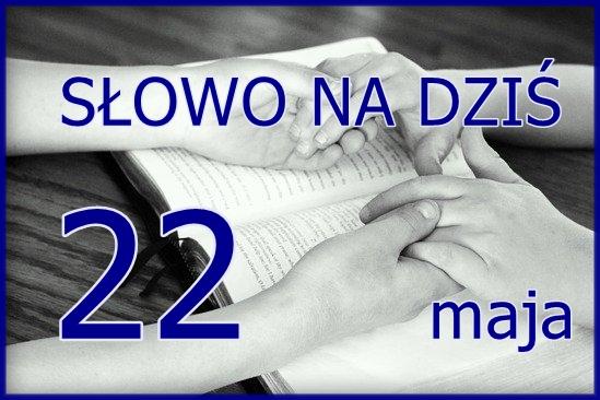 Słowo na 22 maja 2020. Ewangelia i komentarz
