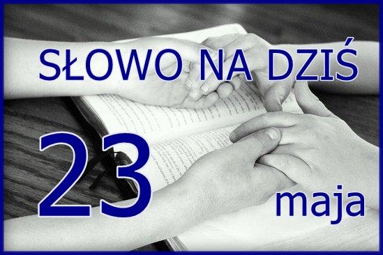 Słowo na 23 maja 2020. Ewangelia i komentarz