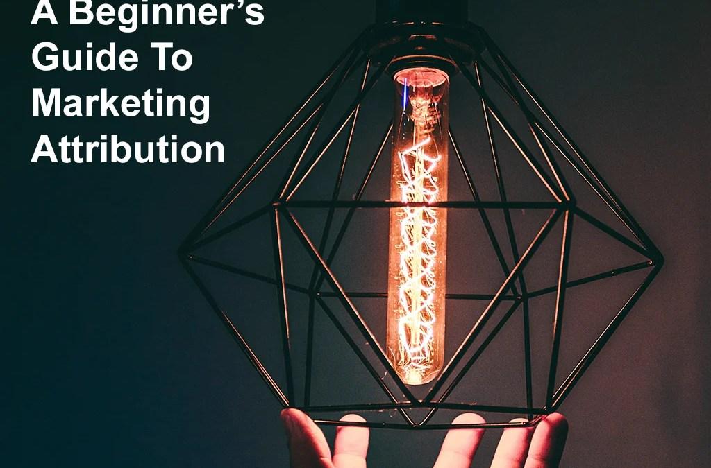 Beginner's guide to marketing attribution part 1 hero image - firebrand marketing