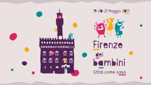Firenze dei Bambini. Dal 19 al 21 maggio 2017