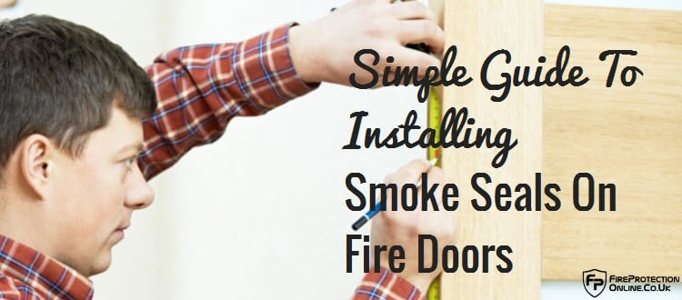 Simple Guide To Installing Smoke Seals On Fire Doors Fire Protection Online Info
