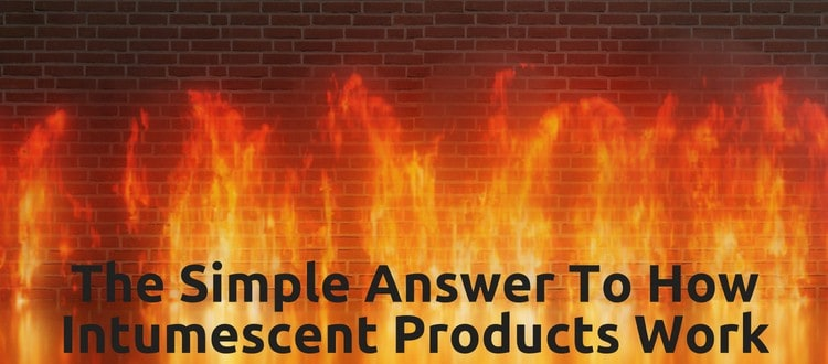 How Intumescent Products Work