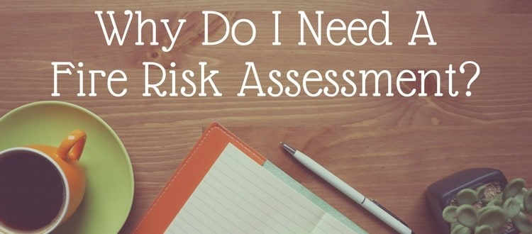 Why Do I Need A Fire Risk Assessment?