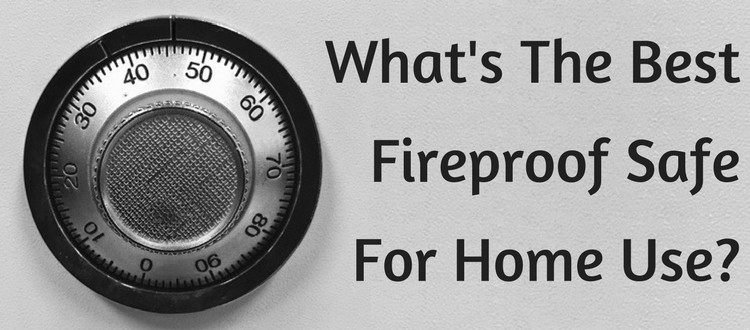 What's The Best Fireproof Safe For Home Use?