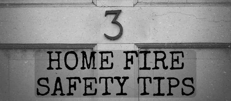 3 Home Fire Safety Tips
