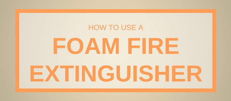 How To Use A Foam Fire Extinguisher