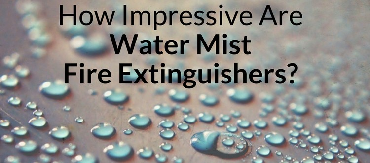 How Impressive Are Water Mist Fire Extinguishers?