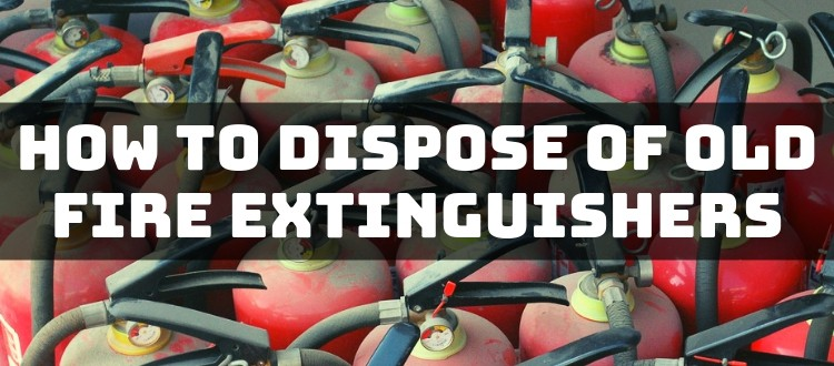 How To Dispose of Old Fire Extinguishers