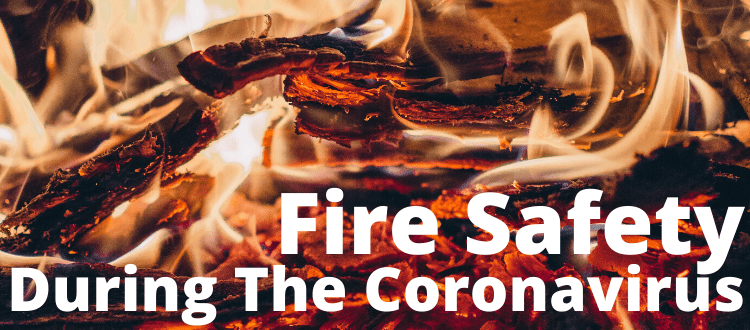 Fire Safety During The Coronavirus