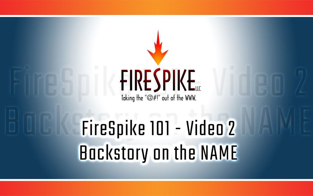 FireSpike 101, Video 2 – Backstory on the NAME