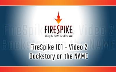 FireSpike 101, Video 2 – Backstory on the NAME