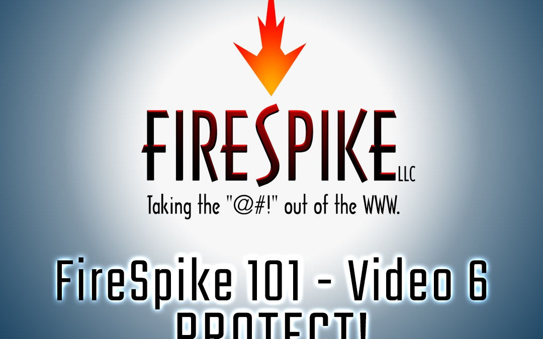 FireSpike 101, Video 6: PROTECT!