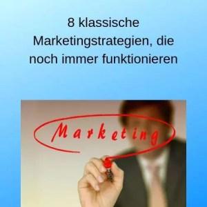 8 klassische Marketingstrategien, die noch immer funktionieren
