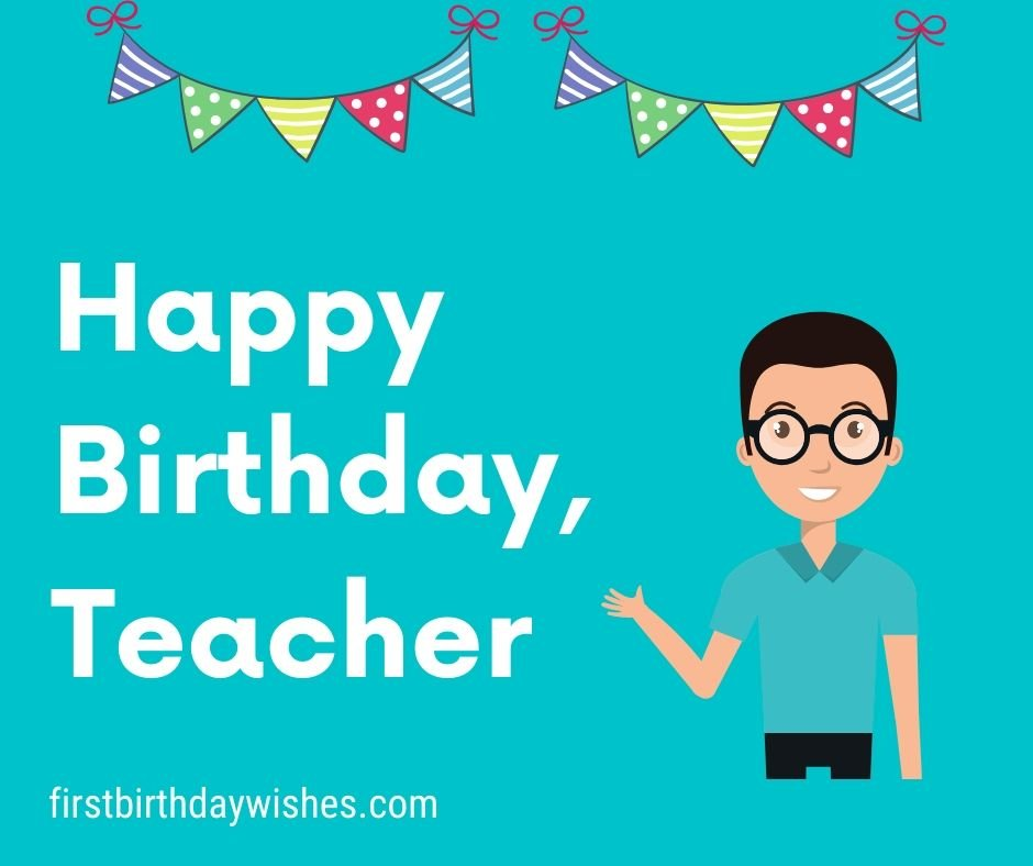 Top 200 Best Birthday Wishes For Teacher First Birthday Wishes