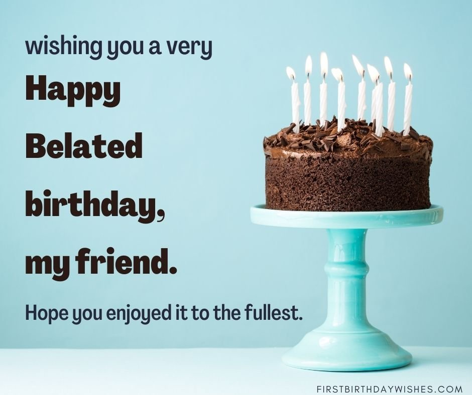 40 Best Belated Birthday Wishes For Best Friends First Birthday Wishes