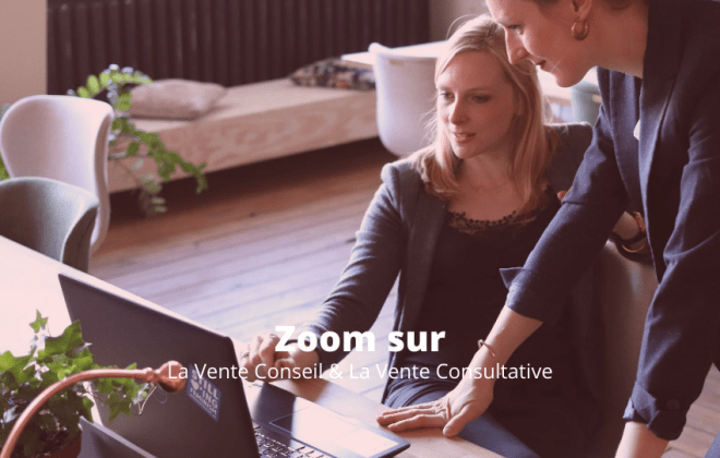 zoom sur la vente conseil et la vente consultative