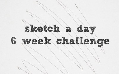 Introducing…The Sketch a Day – 6 Week Challenge