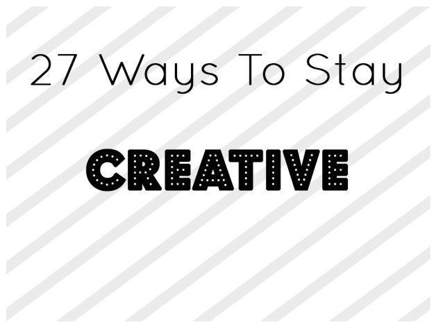 27 Ways to stay creative