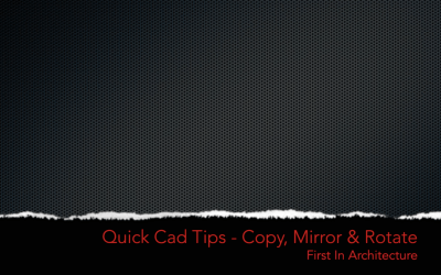 Quick CAD Tips – Copy, Mirror and Rotate Commands
