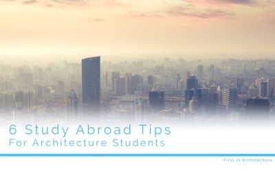 6 Study Abroad Tips for Architecture Students
