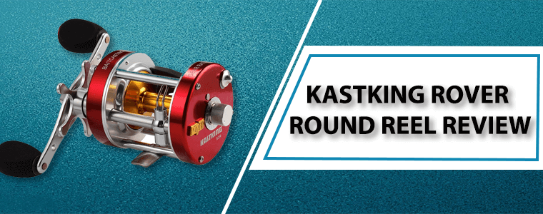 KastKing Rover Round Reel Review: No. 1 Rated Conventional Reel