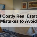 11 Costly Real Estate Mistakes to Avoid!