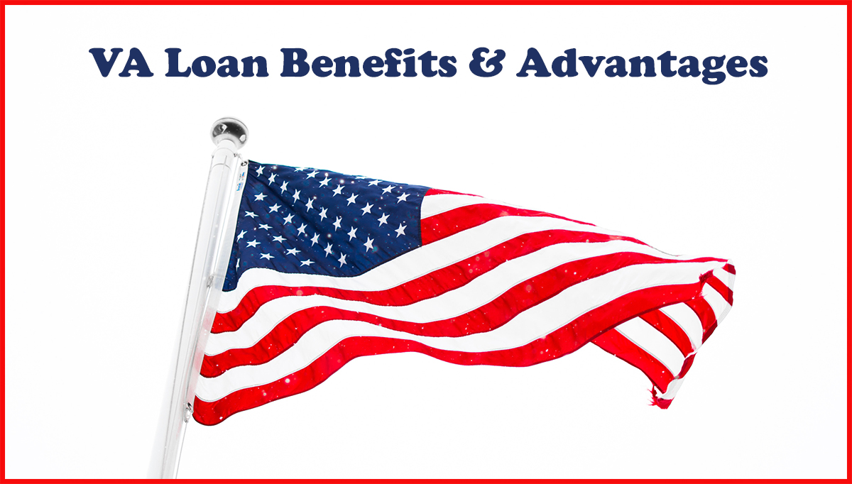 Benefits and Advantages of a VA Loan
