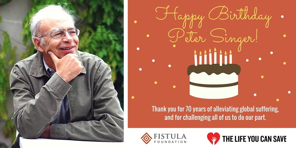 Happy Birthday Peter Singer Fistula Foundation