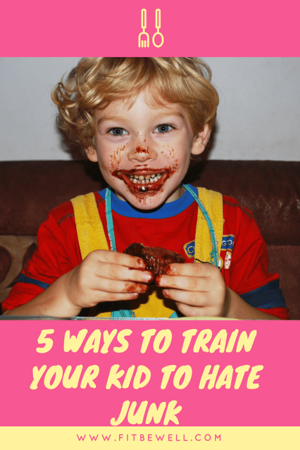 6 ways to train your kid to hate junk food