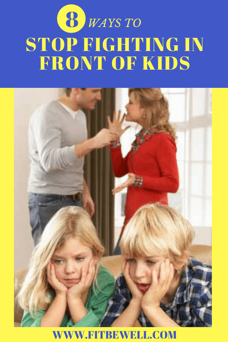 8 WAYS TO STOP FIGHTING IN FRONT OF KIDS