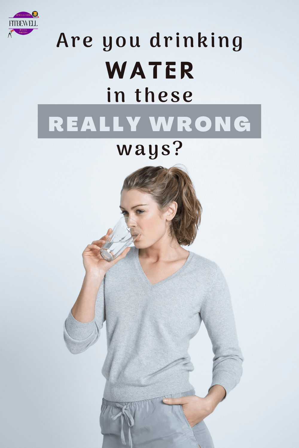 Do you drink water in these 4 wrong ways? If yes, you need to know this
