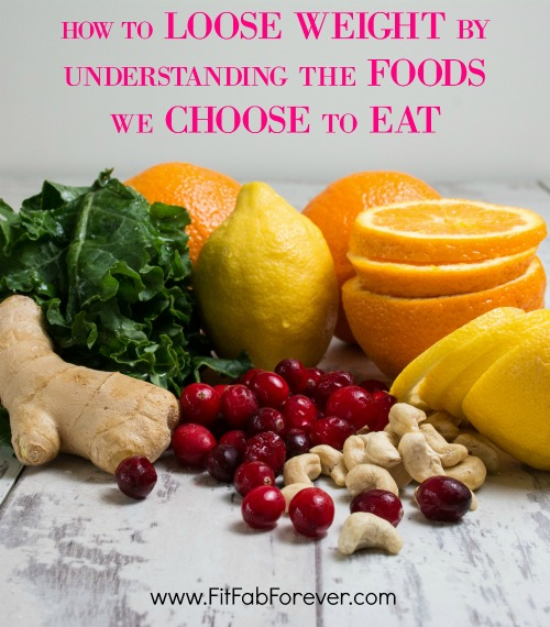How to Loose Weight by Understanding the Foods we Choose to Eat