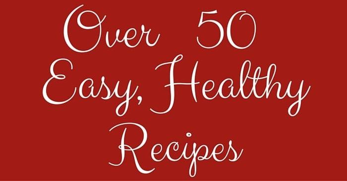 Over 50 Easy Healthy Recipes