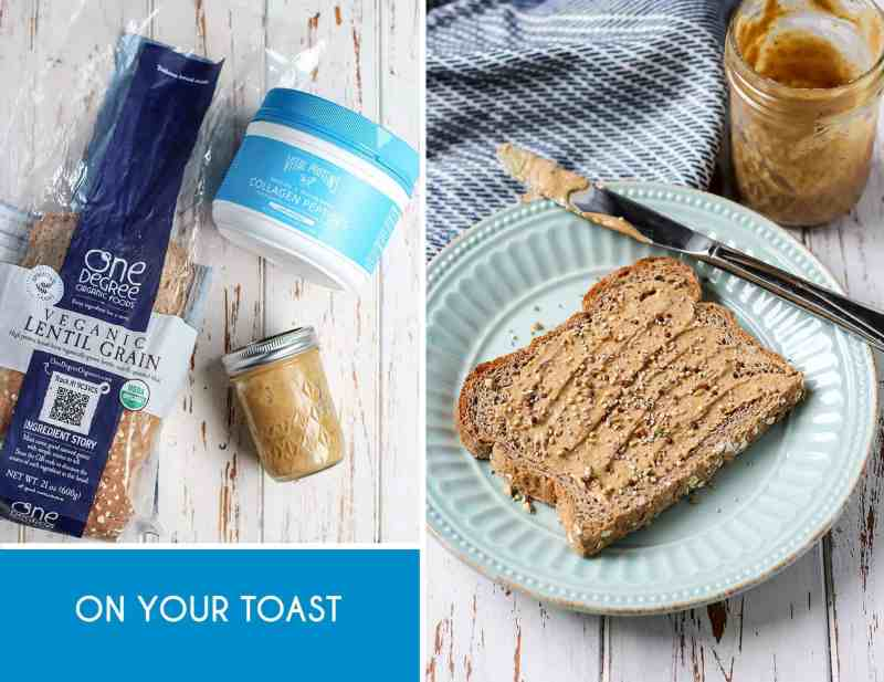 Everyday Easy Ways to Add Collagen to Your Diet. Just stir in a teaspoon or two into your nut butter and can have with toast.