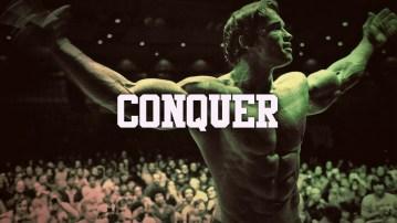 Arnold Schwarzenegger - CONQUER