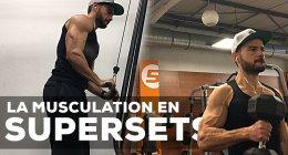 Musculation : quand adopter un programme superset (et pourquoi) ?