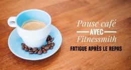Ep 04 – Fatigué après avoir mangé ?