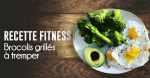 Recette fitness : Brocolis grillés à tremper dans les oeufs