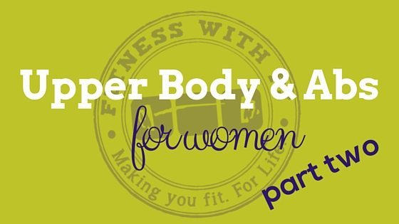 Upper Body & Abs Workout for Women (Part 2)
