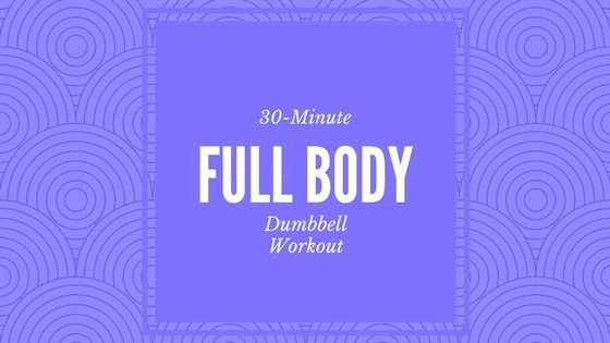 30-Minute Full Body Dumbbell Workout