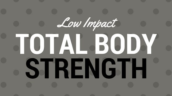 Low Impact Total Body Strength